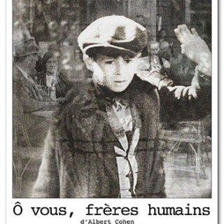 Ô vous, frères humains - d'Albert Cohen